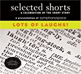 img - for Selected Shorts: Lots of Laughs! (Selected Shorts: A Celebration of the Short Story) (v. XVIII) book / textbook / text book