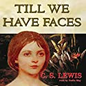 Till We Have Faces: A Myth Retold (       UNABRIDGED) by C. S. Lewis Narrated by Nadia May
