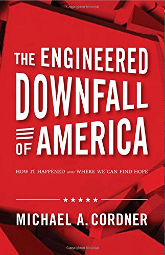 The Engineered Downfall of America: How It Happened and Where We Can Find Hope