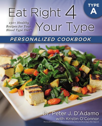 Eat Right 4 Your Type Personalized Cookbook Type A: 150+ Healthy Recipes For Your Blood Type Diet by Dr. Peter J. D'Adamo, Kristin O'Connor