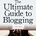 The Ultimate Guide to Blogging: What to Write about, How to Promote Your Blog, & How to Make Money Blogging (       UNABRIDGED) by Mike Fishbein Narrated by Steve Barnes
