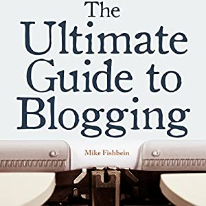 The Ultimate Guide to Blogging Audiobook