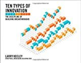 img - for Ten Types of Innovation: The Discipline of Building Breakthroughs by Keeley, Larry, Walters, Helen, Pikkel, Ryan, Quinn, Brian (April 15, 2013) Paperback book / textbook / text book
