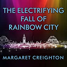 The Electrifying Fall of Rainbow City: Spectacle and Assassination at the 1901 World's Fair Audiobook by Margaret Creighton Narrated by Callie Beaulieu