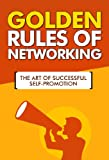 img - for Golden Rules of Networking - The Art of Successful Self-Promotion: Networking Pro, Networking Tools, Networking Smart, Promotion Books, Networking Fundamentals, Golden Rules, Never Eat Alone book / textbook / text book