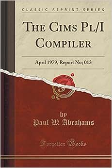 Download The Cims Pl/I Compiler: April 1979, Report No; 013 (Classic Reprint)