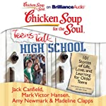 Chicken Soup for the Soul: Teens Talk High School: 101 Stories of Life, Love, and Learning for Older Teens | Jack Canfield,Mark Victor Hansen,Amy Newmark (editor),Madeline Clapps,Kate Rudd
