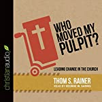 Who Moved My Pulpit?: Leading Change in the Church | Thom S. Rainer