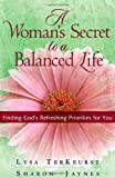 A Womans Secret To A Balanced Life: Finding Gods Refreshing Priorities for You
