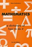 img - for Mathematics: A Dictionary of How to Do it by Julie Gibbon (2002-04-06) book / textbook / text book
