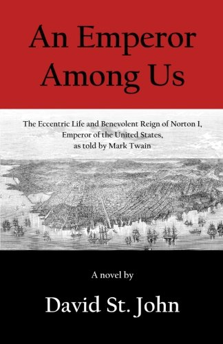 Book: An Emperor Among Us - The Eccentric Life and Benevolent Reign of Norton I, Emperor of the United States, as Told by Mark Twain by David St. John