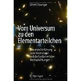 """Vom Universum zu den Elementarteilchen: Eine erste Einf�hrung in die Kosmologie und die fundamentalen Wechselwirkungenvon """"Ulrich Ellwanger"""""""