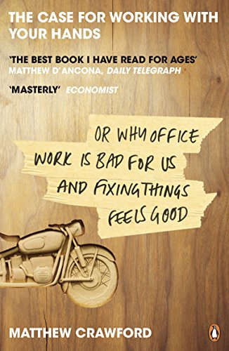 the-case-for-working-with-your-hands-or-why-office-work-is-bad-for-us-and-fixing-things-feels-good