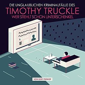Wer stiehlt schon Unterschenkel? (Die unglaublichen Kriminalfälle des Timothy Truckle 1) Hörbuch