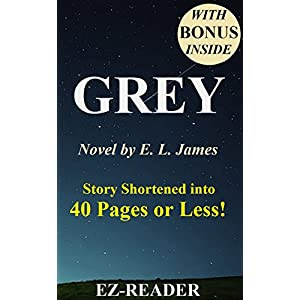 Grey: Fifty Shades of Grey as Told by Christian -- Novel by E. L. James -- Story Shortened into 40 Pages or Less! (Grey: Fifty Shades of Grey as Told