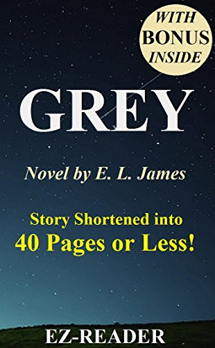 EZ-READER - Grey: Fifty Shades of Grey as Told by Christian -- Novel by E. L. James -- Story Shortened into 40 Pages or Less! (Grey: Fifty Shades of Grey as Told by ... Paperback, Hardcover, Audiobook, Audible)