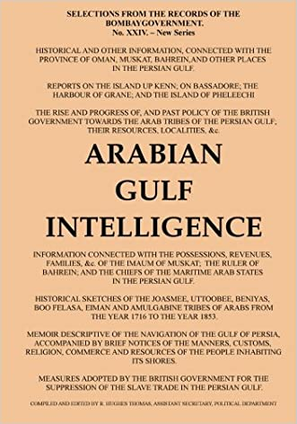 Arabian Gulf Intelligence: Selections from the Records of the Bombay Government, New Series, No.XXIV, 1856, Concerning Arabia, Bahrain, Kuwait, Muscat ... Islands of the Gulf written by Robert Hughes Thomas
