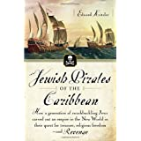 Jewish Pirates of the Caribbean: How a Generation of Swashbuckling Jews Carved Out an Empire in the New World in Their Quest for Treasure, Religious Freedom--and Revenge ~ Ed Kritzler