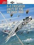 F-8 Crusader Units of the Vietnam War (Combat Aircraft, Band 7)