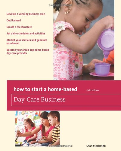 How to Start a Home-Based Day-Care Business, 6th (Home-Based Business Series)