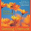 Getting Unstuck: Breaking Your Habitual Patterns and Encountering Naked Reality Speech by Pema Chodron Narrated by Pema Chodron