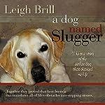 A Dog Named Slugger | Leigh Brill
