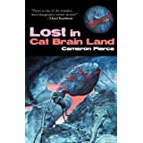 Lost in Cat Brain Land ~ Cameron Pierce
