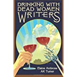Drinking with Dead Women Writers ~ Elaine Ambrose
