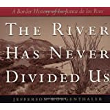 The River Has Never Divided Us: A Border History of La Junta De Los Rios (Jack and Doris Smothers Series in Texas...