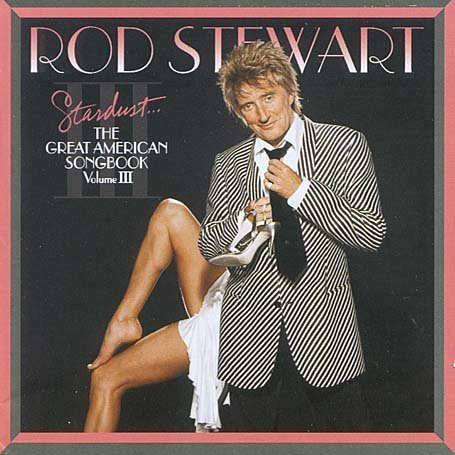 Rod Stewart - Stardust: The Great American Songbook Vol. 3 - Zortam Music