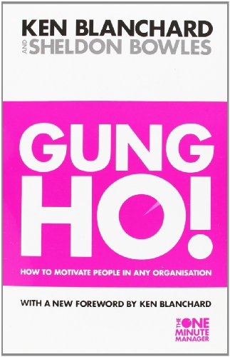 Gung Ho! (The One Minute Manager): Turn on the People in Any Organization