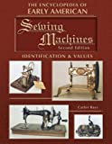 The Encyclopedia of Early American Sewing Machines, Identification & Values (Collector Books)