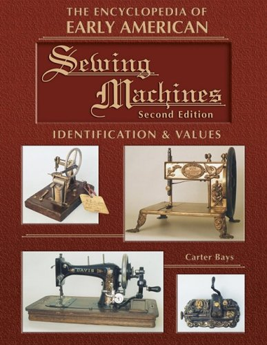 The Encyclopedia of Early American Sewing Machines (Identification & Values (Collector Books))