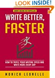 Write Better, Faster: How To Triple Your Writing Speed and Write More Every Day (Growth Hacking For Storytellers #1)