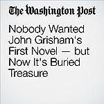 Nobody Wanted John Grisham's First Novel — but Now It's Buried Treasure | Michael S. Rosenwald