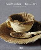 Meret Oppenheim: Retrospective: An Enormously Tiny Bit of a Lot