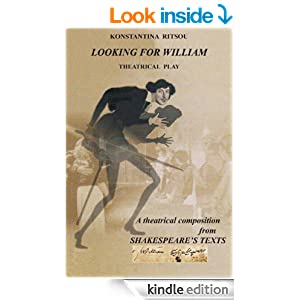 LOOKING FOR WILLIAM THEATRICAL PLAY A theatrical composition from SHAKESPEARE' S TEXTS