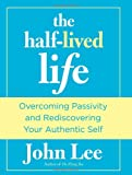The Half-Lived Life: Overcoming Passivity and Rediscovering Your Authentic Self