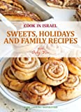 Sweets, Holidats and Family Recipes - Israeli-Mediterenean Cooking (Cook In Israel- Kosher and healthy cookbook)