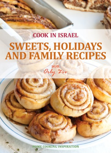 Sweets, Holidats and Family Recipes - Israeli-Mediterenean Cooking (Cook In Israel- Kosher and healthy cookbook) by Orly Ziv