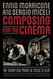 Composing for the Cinema: The Theory and Praxis of Music in Film Ennio Morricone