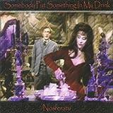 Somebody Put Something In My Drink by Nosferatu