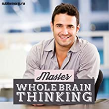 Master Whole Brain Thinking: Magnify Your Mind with Subliminal Messages  by Subliminal Guru Narrated by Subliminal Guru
