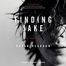 Finding Jake: A Novel (       UNABRIDGED) by Bryan Reardon Narrated by George Newbern