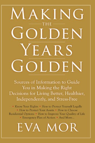 Making the Golden Years Golden: Resources and Sources of Information to Guide You in Making the Right Decisions for Living Better, Healthier, Independently And Stress-Free. (Making The Golden Years Golden compare prices)