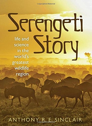 Serengeti Story: Life and Science in the World's Greatest Wildlife Region