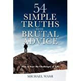 54 Simple Truths with Brutal Advice - How to Face the Challenges of Lifeby Michael Wash