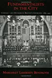 Fundamentalists in the City: Conflict and Division in Boston's Churches, 1885-1950 (Religion in America)