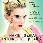 Marie Antoinette, Serial Killer | Katie Alender