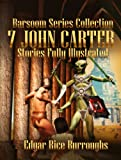 Barsoom Series Collection: 7 Stories of John Carter Fully Illustrated- A Princess of Mars,Gods of Mars, Warlord of Mars, Thuvia, Maid of Mars, Chessmen of Mars, Master Mind of Mars, Yellow Men of Mars